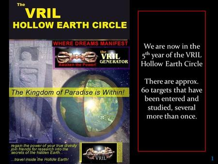 Onelight.com Publishing c2010 1 We are now in the 5 th year of the VRIL Hollow Earth Circle There are approx. 60 targets that have been entered and studied,