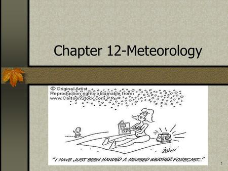 1 Chapter 12-Meteorology. 2 I. Causes of Weather A. Meteorology is the study of atmospheric phenomena. 1. Clouds, raindrops, snowflakes, fog, dust and.