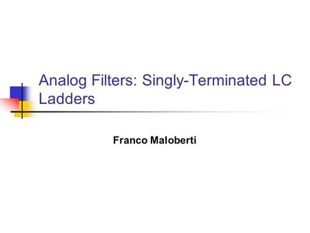 Analog Filters: Singly-Terminated LC Ladders Franco Maloberti.