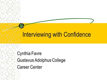 Interviewing with Confidence Cynthia Favre Gustavus Adolphus College Career Center.