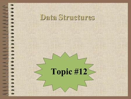 Data Structures Topic #12.