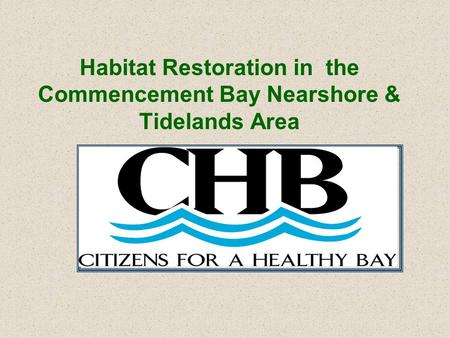 Habitat Restoration in the Commencement Bay Nearshore & Tidelands Area.