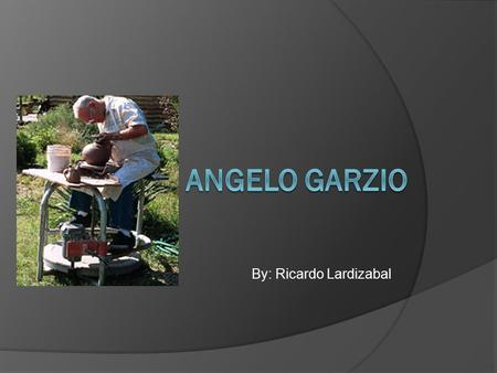 By: Ricardo Lardizabal.  Angelo Garzio was an Italian-American educator, ceramic artist and musician. He received four Fulbright Senior Lectureships.