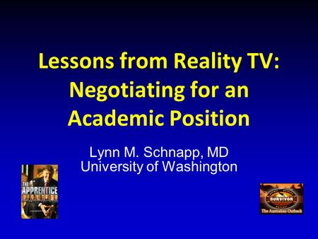 Lessons from Reality TV: Negotiating for an Academic Position Lynn M. Schnapp, MD University of Washington.