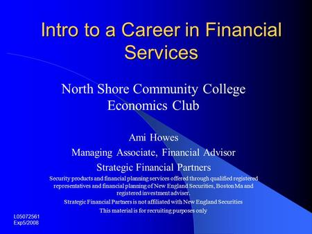 Intro to a Career in Financial Services North Shore Community College Economics Club Ami Howes Managing Associate, Financial Advisor Strategic Financial.