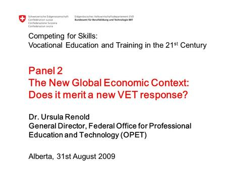 Dr. Ursula Renold General Director, Federal Office for Professional Education and Technology (OPET) Competing for Skills: Vocational Education and Training.
