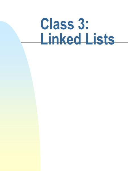 Class 3: Linked Lists. cis 335 Fall 2001 Barry Cohen What is a linked list? n A linked list is an ordered series of 'nodes' n Each node contains some.