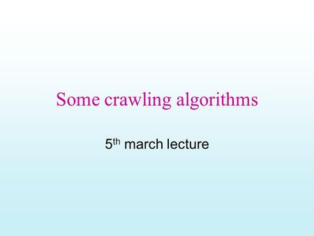 Some crawling algorithms
