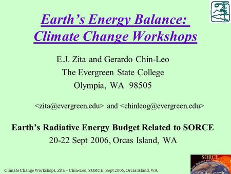 Earth's Energy Balance: Climate Change Workshops E.J. Zita and Gerardo Chin-Leo The Evergreen State College Olympia, WA 98505 and Earth's Radiative Energy.