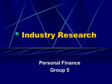 Industry Research Personal Finance Group 5. Overview 1) Introduction of Personal Finance 2) 4 main ways of Personal Finance 3) Introduction a big player.
