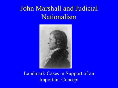 John Marshall and Judicial Nationalism Landmark Cases in Support of an Important Concept.