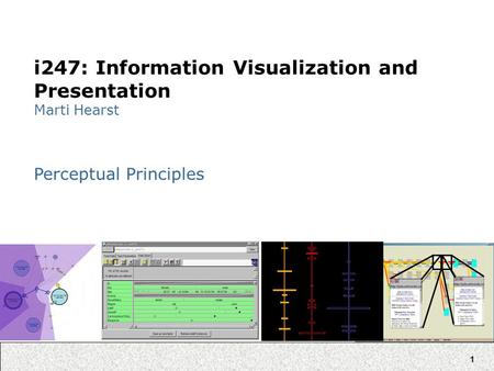 1 i247: Information Visualization and Presentation Marti Hearst Perceptual Principles.