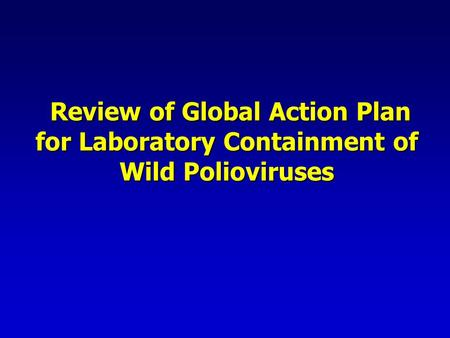 Global Action Plan for Laboratory Containment of Wild Polioviruses