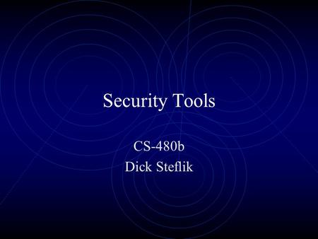 Security Tools CS-480b Dick Steflik. CACLS Windows NT, W2000, XP Displays or modifies access control lists (ACLs) of files.