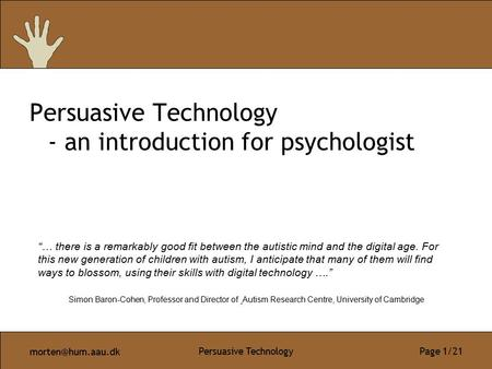 "Persuasive Technology Page 1/21 Persuasive Technology - an introduction for psychologist ""… there is a remarkably good fit between the."