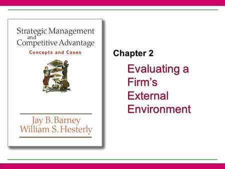 Evaluating a Firm's External Environment Chapter 2.
