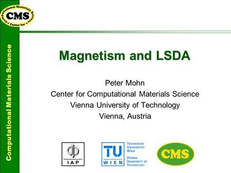 Computational Materials Science Magnetism and LSDA Peter Mohn Center for Computational Materials Science Vienna University of Technology Vienna, Austria.