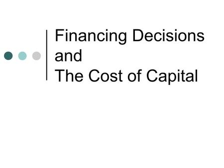 Financing Decisions and The Cost of Capital. Where do Firms Get Money? Self Financing (using internal cash flow) Accounts for 80% (avg.) of financing.