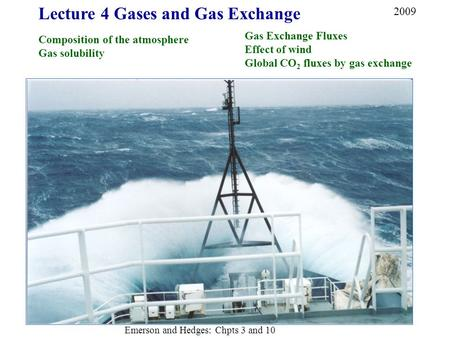 Lecture 4 Gases and Gas Exchange Composition of the atmosphere Gas solubility Gas Exchange Fluxes Effect of wind Global CO 2 fluxes by gas exchange 2009.