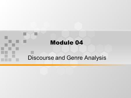 Module 04 Discourse and Genre Analysis. What's inside: 1.Finding of discourse analysis 2.Finding of genre analysis.