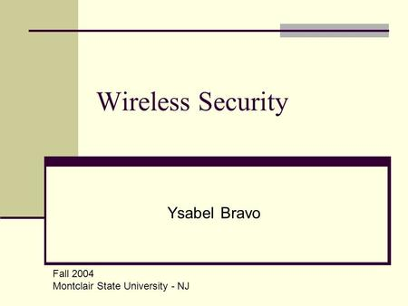 Wireless Security Ysabel Bravo Fall 2004 Montclair State University - NJ.