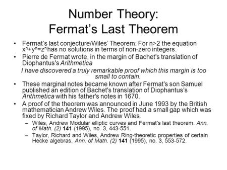 Number Theory: Fermat's Last Theorem Fermat's last conjecture/Wiles' Theorem: For n>2 the equation x n +y n =z n has no solutions in terms of non-zero.