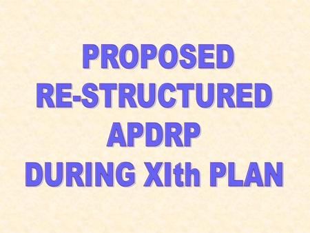 Proposed APDRP during 11 th Plan  Continue APDRP during the XI Plan with the revised terms and conditions as a Central Sector Scheme.  The focus of.