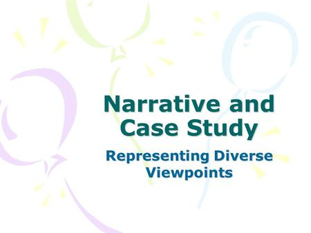 Narrative and Case Study Representing Diverse Viewpoints.