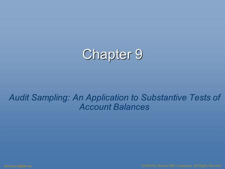 Chapter 9 Audit Sampling: An Application to Substantive Tests of Account Balances McGraw-Hill/Irwin ©2008 The McGraw-Hill Companies, All Rights Reserved.