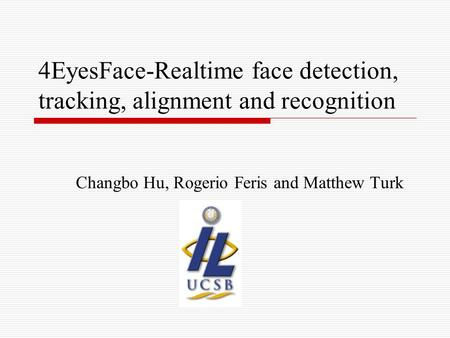 4EyesFace-Realtime face detection, tracking, alignment and recognition Changbo Hu, Rogerio Feris and Matthew Turk.