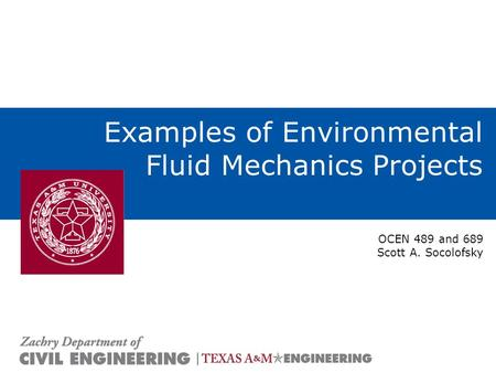 Examples of Environmental Fluid Mechanics Projects OCEN 489 and 689 Scott A. Socolofsky.