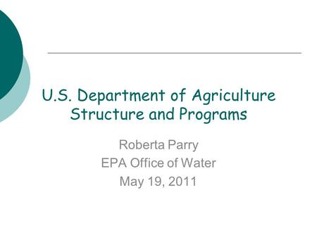 U.S. Department of Agriculture Structure and Programs Roberta Parry EPA Office of Water May 19, 2011.