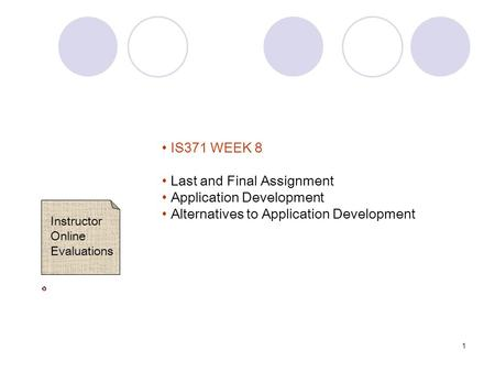 1 IS371 WEEK 8 Last and Final Assignment Application Development Alternatives to Application Development Instructor Online Evaluations.