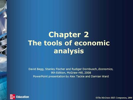 © The McGraw-Hill Companies, 2008 Chapter 2 The tools of economic analysis David Begg, Stanley Fischer and Rudiger Dornbusch, Economics, 9th Edition, McGraw-Hill,