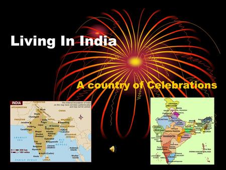 Living In India A country of Celebrations. Many Festivals Environment – harvest, weather, seasons, animals India has many different communities and religions.