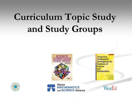 Curriculum Topic Study and Study Groups. Learning Goals To develop understanding of how Curriculum Topic Study can support the work of and be useful for.