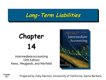 Chapter 14-1 Long-Term Liabilities Chapter14 Intermediate Accounting 12th Edition Kieso, Weygandt, and Warfield Prepared by Coby Harmon, University of.