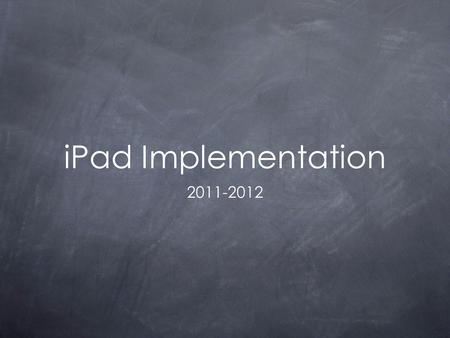 IPad Implementation 2011-2012. Who will be using iPads? 6th grade pilot Supplement, not replace, instruction Open to 7th/8th graders, informally.