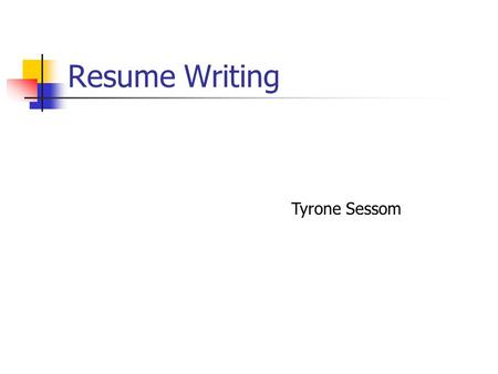 Resume Writing Tyrone Sessom Starting Out A resume is a document used to present your education, experience and qualifications. There are different styles,