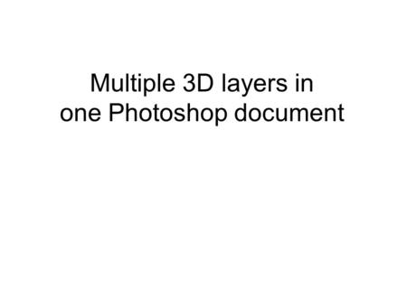 Multiple 3D layers in one Photoshop document. Photoshop document with one 3D layer A Photoshop document with one 3D layer.