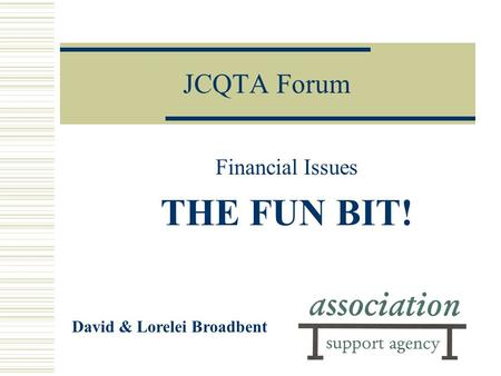 JCQTA Forum Financial Issues THE FUN BIT! David & Lorelei Broadbent.