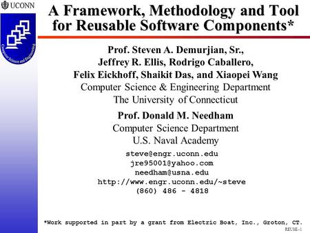 REUSE--1 A Framework, Methodology and Tool for Reusable Software Components* Prof. Steven A. Demurjian, Sr., Jeffrey R. Ellis, Rodrigo Caballero, Felix.