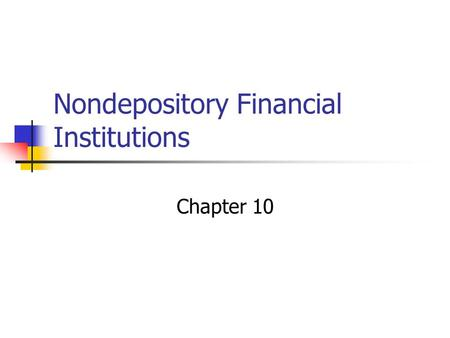 Nondepository Financial Institutions Chapter 10. Life Insurance Companies Oldest type of intermediary in the U.S. 1759 in Philadelphia (now called Presbyterian.