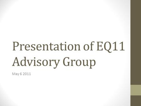 Presentation of EQ11 Advisory Group May 6 2011. The Approach Faculty reflections Faculty visit and discussions Discussion papers Our challenge was to.