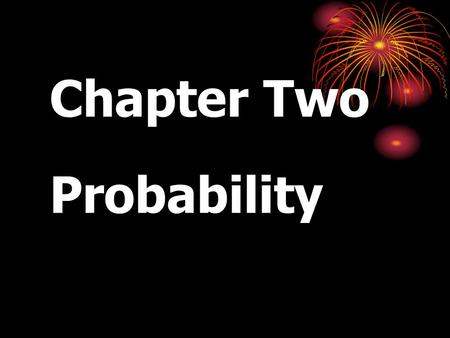 Chapter Two Probability. Probability Definitions Experiment: Process that generates observations. Sample Space: Set of all possible outcomes of an experiment.