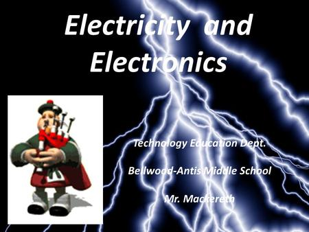 Electricity and Electronics Technology Education Dept. Bellwood-Antis Middle School Mr. Mackereth.