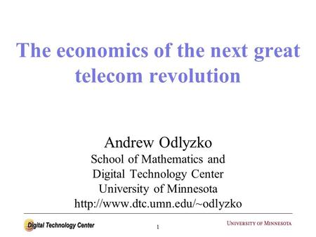 1 The economics of the next great telecom revolution Andrew Odlyzko School of Mathematics and Digital Technology Center University of Minnesota