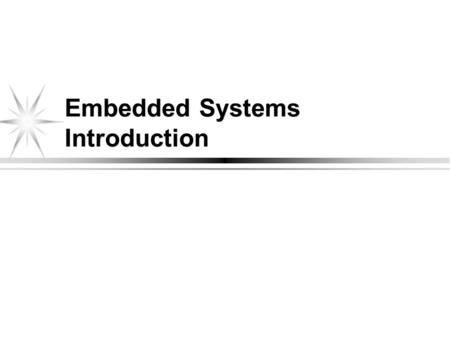Embedded Systems Introduction. What is an Embedded System What is an Embedded System? Definition of an embedded computer system: is a digital system.