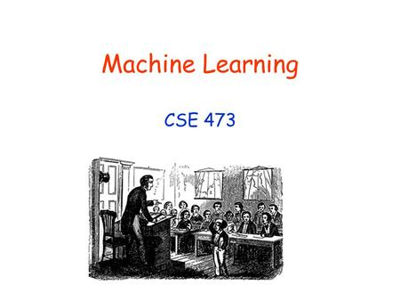 Machine Learning CSE 473. © Daniel S. Weld 2 473 Topics Agency Problem Spaces Search Knowledge Representation Reinforcement Learning InferencePlanning.