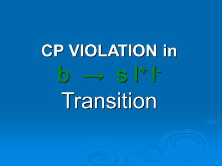 CP VIOLATION in b → s l + l - Transition. Direct CP-Violation CP non-conservation shows up as a rate difference between two processes that are the CP.